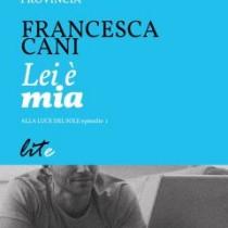 """Primo racconto della trilogia """"Alla luce del sole"""" - Lei è Mia - Edizioni Lite Editions"""