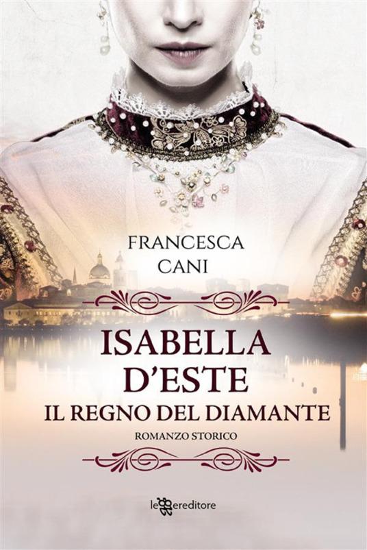 Isabella d'Este. Il regno del diamante
